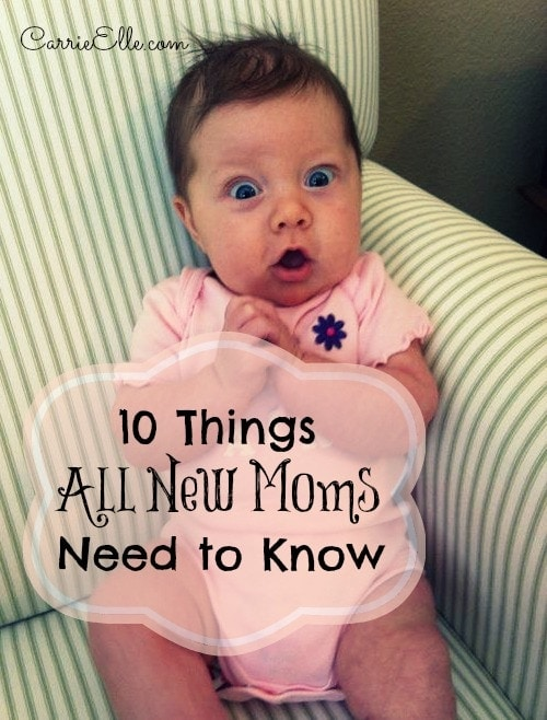 10 Things All New Moms Need to Know from Carrie Ellie